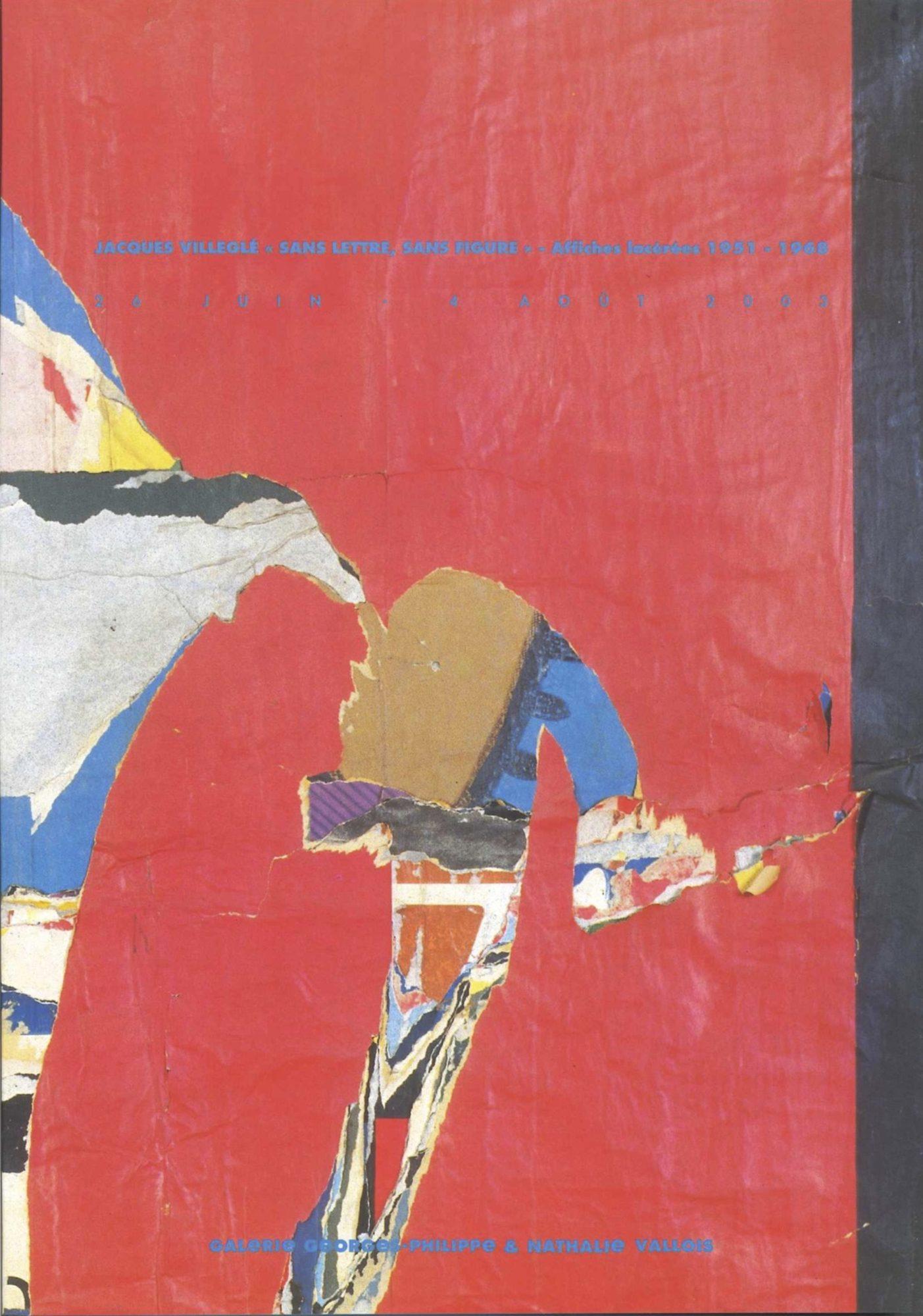 """""""Sans Lettre, sans Figure"""" Affiches lacérées 1951-1968 - Galerie Georges-Philippe & Nathalie Vallois"""